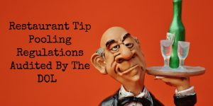 Restaurant Tip Pooling Regulations Audited By The DOL